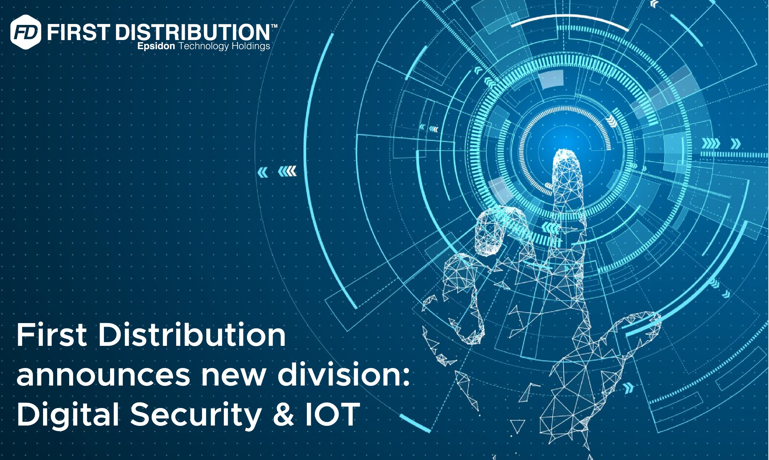 First Distribution ramps up Digital Security and IoT