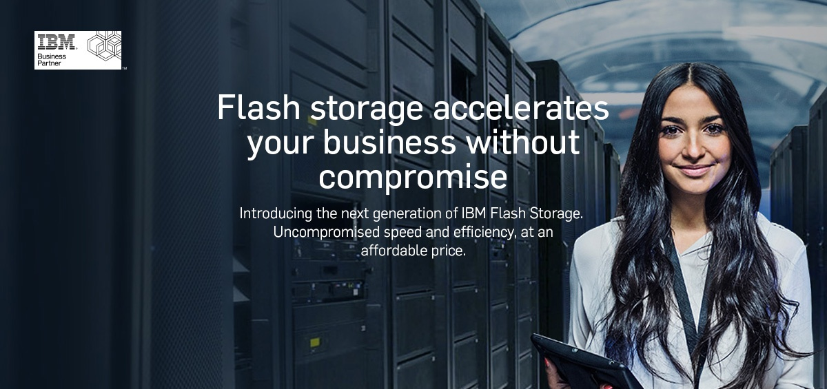 IBM Flash storage accelerates your business without compromise